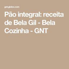 Pão integral: receita de Bela Gil - Bela Cozinha - GNT
