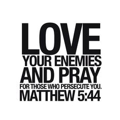 But I say, love your enemies! Pray for those who persecute you! In that way, you will be acting as true children of your Father in heaven. For he gives his sunlight to both the evil and the good, and he sends rain on the just and the unjust alike. Best Bible Quotes, Prayer Quotes, Bible Verses Quotes, Spiritual Quotes, Life Quotes, Inspirational Quotes, Godly Quotes, Bible Scriptures, Motivational