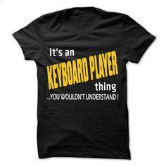 It is Keyboard Player Thing ... 99 Cool Job Shirt ! - #free t shirt #novelty t shirts. CHECK PRICE => https://www.sunfrog.com/LifeStyle/It-is-Keyboard-Player-Thing-99-Cool-Job-Shirt-.html?id=60505