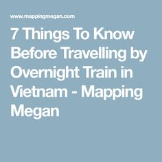 7 Things To Know Before Travelling by Overnight Train in Vietnam - Mapping Megan