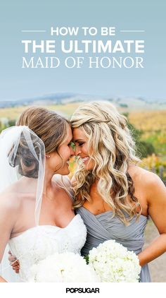 Your guide to being the best maid of honor possible.