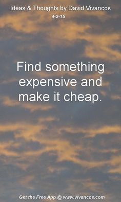 """April 2nd 2015 Idea, """"Find something expensive and make it cheap."""" https://www.youtube.com/watch?v=QDIhsKl81MY"""