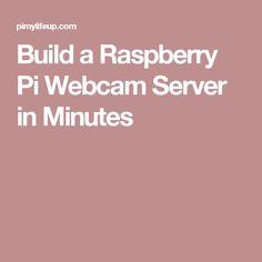Build a Raspberry Pi Webcam Server in Minutes