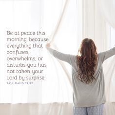 Be at peace this morning, because everything that confuses, overwhelms, or disturbs you has not taken your Lord by surprise. Wisdom Scripture, Encouragement Quotes, Bible Scriptures, Streams In The Desert, Jesus Freak, Morning Prayers, Christian Inspiration, Christian Quotes, Confused