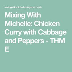 Mixing With Michelle: Chicken Curry with Cabbage and Peppers - THM E