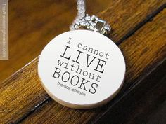 """I cannot live without books"" ~Thomas Jefferson"