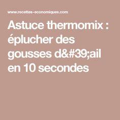 Astuce thermomix : éplucher des gousses d'ail en 10 secondes