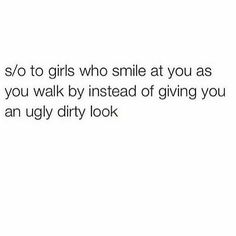 Makes my day when girls (or people in general) smile when you smile at them!!