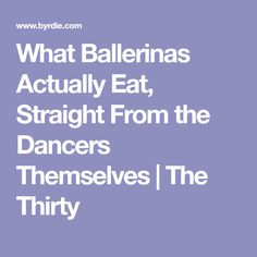 What Ballerinas Actually Eat, Straight From the Dancers Themselves | The Thirty