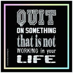 ...it is time to#quit... QUIT on something that is not #WORKING in your #LIFE  #LifeQuotes #Quiting #Quotes #iSWITCHconnect #iSWITCHym