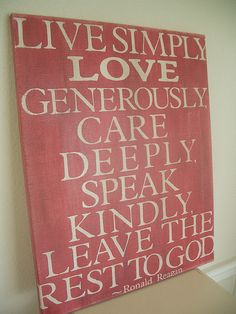 Live simply Love generously, Care deeply, Speak kindly, Leave the rest to God. Great Quotes, Quotes To Live By, Me Quotes, Inspirational Quotes, Superb Quotes, Ronald Reagan Quotes, Words Worth, Good Thoughts, Deep