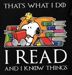 That's what I do, I Read and I know things I Love Books, Great Books, Books To Read, My Books, Bibliophile, Snoopy, Book Memes, Book Quotes, Book Lists