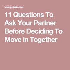 11 Questions To Ask Your Partner Before Deciding To Move In Together