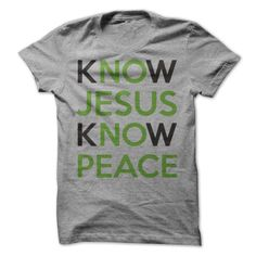 Know Jesus Know Peace T Shirt - awesomethreadz