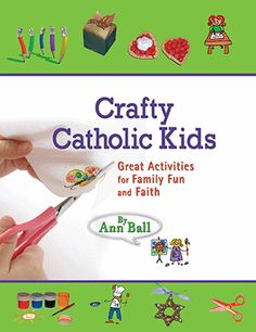 Crafty Catholic Kids: Great Activities for Family Fun