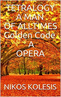 TETRALOGY A MAN OF ALL TIMES  Golden Code A  ΟPERA by [KOLESIS, NIKOS, KOLESIS, NIKOS ]