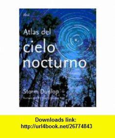 Atlas del cielo nocturno/ Atlas Of The Night Sky (Spanish Edition) (9788446025627) Storm Dunlop , ISBN-10: 8446025620  , ISBN-13: 978-8446025627 ,  , tutorials , pdf , ebook , torrent , downloads , rapidshare , filesonic , hotfile , megaupload , fileserve