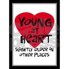 Young at heart, slightly older in other places. Funny over the hill attitude saying on t-shirts & gifts. Unique gift for or birthday. Birthday or retirement humor gift idea. 80th Birthday Cards, 50th Birthday Quotes, 70th Birthday Parties, Birthday Wishes, Birthday Presents, 50th Birthday Ideas For Mom, 60th Birthday Greetings, Birthday Quotes Funny For Him, 50th Birthday Gag Gifts