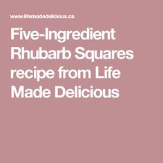 Five-Ingredient Rhubarb Squares  recipe from Life Made Delicious