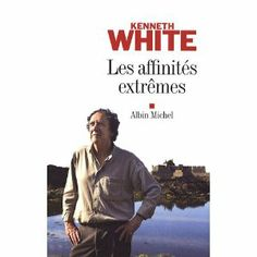 Les affinités extrêmes / Kenneth White. Albin Michel, imp. 2009