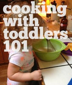 Stir and Scribble: Feeding Baby: Cooking with Toddlers 101