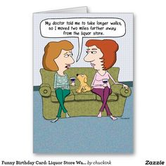 Shop Funny Liquor Store Walks Birthday Card created by chuckink. Funny Captions, Funny Memes, Funny Sayings, Really Funny, Funny Cute, Hilarious, Funny Birthday Cards, Cat Birthday, Birthday Greetings