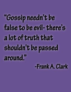 "Gossip says, ""I'm better than you"" and makes you look very unattractive and untrustworthy."
