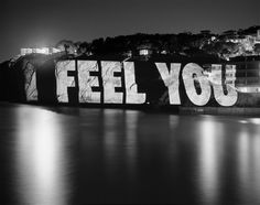I Feel You - by Jenny Holzer. From a series of projections done in San Diego, 2007