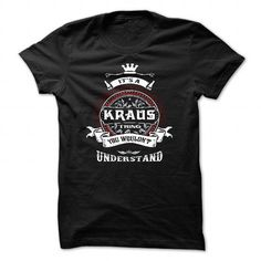 Awesome Tee KRAUS, ITS AN KRAUS THING YOU WOULDNT UNDERSTAND, KEEP CALM AND LET KRAUS HAND IT, KRAUS TSHIRT DESIGN, KRAUS LOVES, KRAUS FUNNY TSHIRT, NAMES SHIRTS T shirts