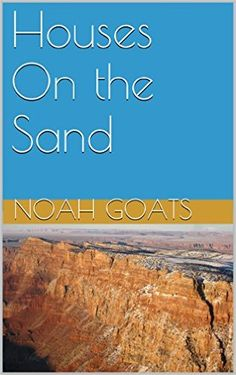 Houses on the Sand - Kindle edition by Noah Goats. Mystery, Thriller & Suspense Kindle eBooks @ Amazon.com.