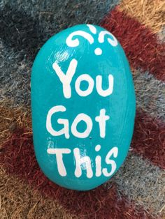 You got this. Hand painted rock by Caroline. The Kindness Rocks Project