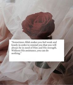 Sometimes Allah makes you feel weak and lonely in order to remind you that you will always be in need of him and his strength without his assistance , you can do nothing . without Allah we are nothing Islamic Qoutes, Islamic Teachings, Muslim Quotes, Arabic Quotes, Best Islamic Quotes, Urdu Quotes, Quotations, Quran Quotes Inspirational, Faith Quotes