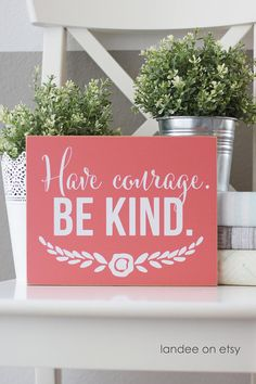 Have Courage. Be Kind. -  Cinderella Quote Sign  - Available in your choice of color board and lettering!