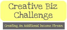 CREATIVE BIZ CHALLENGE: CREATING AN ADDITIONAL INCOME STREAM