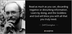 """Discover Scott Cunningham famous and rare quotes. Share Scott Cunningham quotations about magic, earth and energy. """"Read as much as you can, discarding negative..."""""""