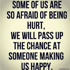Life quotes and words to live by : afraid of being hurt love quotes Sad Quotes, Happy Quotes, Great Quotes, Quotes To Live By, Inspirational Quotes, Fine Quotes, Afraid Of Love, Afraid To Love Quotes, Fear Of Love Quotes