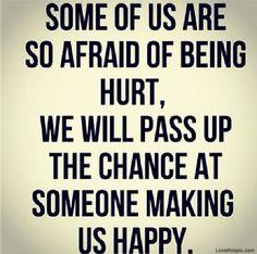 Afraid Of Being Hurt love quotes happy life hurt afraid chances instagram instagram pictures instagram graphics pass