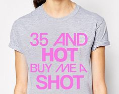 35th birthday, 35th birthday shirt, 35 and hot buy me a shot, birthday 35, 35 birthday, 35 birthday gift, 35 birthday shirt, ideas, gift