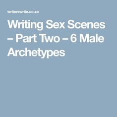Writing Sex Scenes – Part Two – 6 Male Archetypes