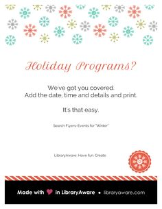 "Don't get stressed over holiday programming! Use LibraryAware to make your flyers, social media postings and e-newsletters. Search  for ""winter"" to see the latest templates."