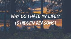 Why do I hate my life? (5 hidden reasons)