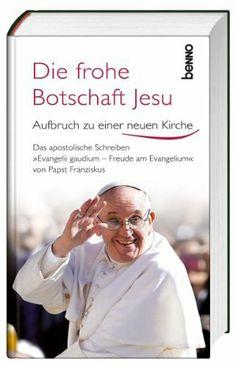 """Die frohe Botschaft Jesu: Aufbruch zu einer neuen Kirche - Das apostolische Schreiben """"Evangelii Gaudium - Freude am Evangelium"""" von Papst Franziskus von Papst Franziskus, http://www.amazon.de/dp/3746240808/ref=cm_sw_r_pi_dp_TBxWsb0AE5AK4"""