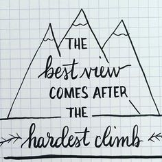 "I love this! ""The best view comes after the hardest climb."""