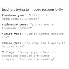 Is the college one true? Idk I'm a senior and the teachers and administrators are being super strict and really piling on the work. If college is really like that I'm gonna be so relieved Funny Quotes, Funny Memes, Hilarious, Jokes, Funny Tumblr Posts, My Tumblr, Really Funny, The Funny, Just For You