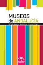 Guía oficial de museos de Andalucía 2010 : museos, conjuntos y colecciones museográficas