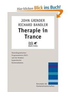 Therapie in Trance. NLP und die Struktur hypnotischer Kommunikation (Konzepte der Humanwissenschaften): Amazon.de: John Grinder, Richard Bandler, Sabine Behrens: Bücher