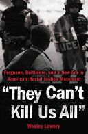 BOOK: They can't kill us all : Ferguson, Baltimore, and a new era in America's racial justice movement Wesley Lowery.  WVC Library 305.896 LOWERY 2016