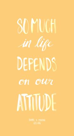 So much in life depends on our attitude. —Thomas S. Monson #LDS