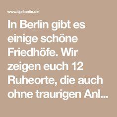 In Berlin gibt es einige schöne Friedhöfe. Wir zeigen euch 12 Ruheorte, die auch ohne traurigen Anlass einen Besuch wert sind. Berlin, Math Equations, Tips, Old Cemeteries, City Life, Sad, Places, Nice Asses, Counseling