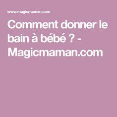 Comment donner le bain à bébé ? - Magicmaman.com Nouveaux Parents, Pregnancy, Bebe, Tips, Children
